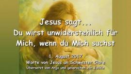 2017-08-01 - Jesus sagt-Du wirst unwiderstehlich fuer Mich wenn du Mich suchst-Liebesbrief von Jesus