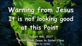 2017-08-04 - WARNING FROM JESUS-It is not looking good-I need your Prayers-Obama-Deep State-Shadow Government-LoveLetter from Jesus