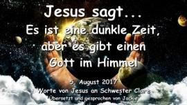 2017-08-05 - Jesus sagt ES IST EINE DUNKLE ZEIT ABER ES GIBT EINEN GOTT IM HIMMEL Liebesbrief von Jesus