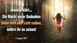2017-08-08 - Macht der Gedanken-Satan raubt Licht sofern wir es zulassen-Liebesbrief von Jesus Christus