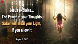 2017-08-08 - The Power of Thoughts-Satan steals our Light if we allow it-Love Letter from Jesus Christ