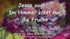2017-08-16 - Gebet Weckrufe Entrueckung-Jesus sagt-Im Himmel zaehlt nur die Frucht-Liebesbrief von Jesus