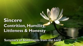 2017-08-17 Sincere Contrition Humility Littleness Honesty Summay of Statements from the Lord