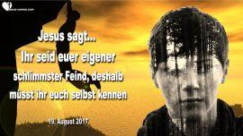 2017-08-19 - Der schlimmste Feind sind wir selbst-Selbsterkenntnis-Schwachheiten kennen-Liebesbrief von Jesus-1280
