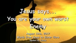2017-08-19 - Jesus says-You are your own worst Enemy-Love-Letter from Jesus