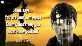 2017-08-19 - We are our own worst Enemy-Self-Knowledge-Know Weaknesses-Love Letter from Jesus