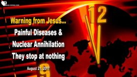 2017-08-21 - Warning from Jesus-Endtimes-Diseases-Nuclear Annihilation-Shadow Government-Love Letter