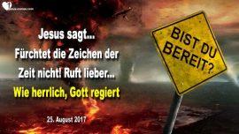 2017-08-25 - Zeichen der Zeit Keine Angst-Wie herrlich unser Gott regiert-Gerechtigkeit-Liebesbrief von Jesus