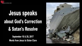 2017-09-18 - JESUS SPEAKS ABOUT GODs CORRECTION and SATANs RESOLVE-Love Letter from Jesus 1