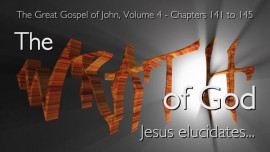 The wrath of God-Jesus explains-The Great Gospel of John Jacob Lorber-Volume 4 Chapter 141-145