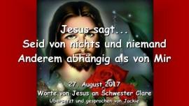 2017-08-27 - Jesus sagt-Seid von nichts und niemand Anderem abhaengig als von Mir-Liebesbrief von Jesus