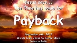 2017-09-06 - Jesus says-The Time has come for Payback-Love Letter from Jesus