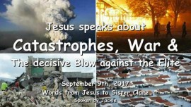 2017-09-09 - GODs CHASTISEMENT-CATASTROPHES WAR THE DECISIVE BLOW AGAINST THE ELITE Love Letter from Jesus