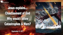 2017-09-09 - Gods Chastisement-Natural Catastrophes-Wars-World War 3-Ruling Elite-Love Letter from Jesus