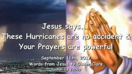 2017-09-11 - These Hurricanes are no Accident-Your Prayers are powerful-Love Letter from Jesus