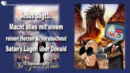 2017-09-15 - Massenmedien-Lugen uber Donald Trump-Ein reines Herz-Fasten-Schattenregierung-Liebesbrief von Jesus