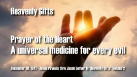 Heavenly Gifts Jakob Lorber-Universal-Medicine Prayer of the Heart-Healing Prayer of the first Apostles