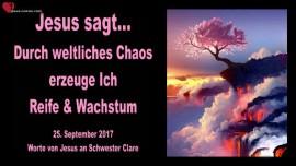 2017-09-25 - Jesus sagt-DURCH WELTLICHES CHAOS ERZEUGE ICH REIFE UND WACHSTUM-Liebesbrief von Jesus