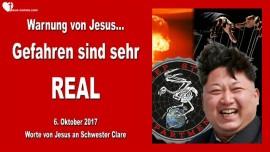 2017-10-06 - Warnung von Jesus-Sehr reale Gefahr-Nordkorea-Atomkrieg-3 Weltkrieg-Russland-Untergrundregierung-Obama-Neue Weltordnung