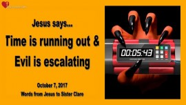 2017-10-07 - PRAYER ALERT FROM JESUS-TIME IS RUNNING OUT-EVIL IS ESCALATING-Love Letter from Jesus