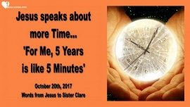 2017-10-20 - Jesus speaks about more Time-For Me 5 Years are like 5 Minutes-Love Letter from Jesus