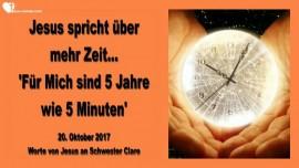 2017-10-20 - Jesus spricht ueber mehr Zeit-Fuer Mich sind 5 Jahre wie 5 Minuten-Liebesbrief von Jesus