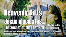 Gifts of Heaven Jacob Lorber-Heavenly Gifts-The secret of the lost Son-The prodigal Son