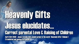 Heavenly Gifts Jacob Lorber-Correct parental Love-Correct Raising of Children-Love Letter from Jesus