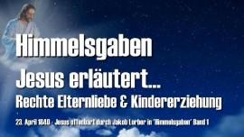 Himmelsgaben Jakob Lorber-Rechte Elternliebe-Kindererziehung-Liebesbrief von Jesus