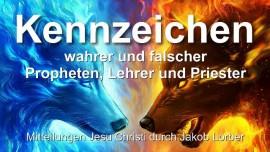Kennzeichen echte Propheten echte Lehrer echte Priester-Kennzeichen falsche Propheten falsche Lehrer Jakob Lorber