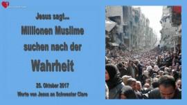 2017-10-25 - Jesus sagt-MILLIONEN MUSLIME SUCHEN NACH DER WAHRHEIT-Liebesbrief von Jesus