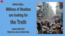 2017-10-25 - Jesus says-Millions of Muslims are looking for the Truth-Love Letter from Jesus