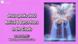2017-10-28 - JESUS SPEAKS ABOUT REVIVAL AND DANCE FLOORS ON THE CLOUDS-Love Letter from Jesus