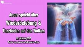 2017-10-28 - JESUS SPRICHT UEBER WIEDERBELEBUNG UND TANZBOEDEN AUF DEN WOLKEN-Liebesbrief von Jesus