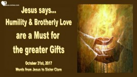2017-10-31 - Jesus says-Humility and Brotherly Love are a Must for the greater Gifts-Love Letter from Jesus