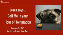 2017-11-03 - Jesus says-Call Me in your Hour of Temptation-Love Letter from Jesus
