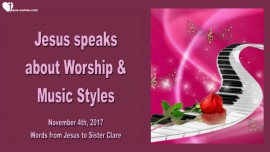 2017-11-04 - Jesus speaks about Worship and Music Styles-Love Letter from Jesus