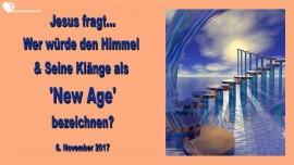 2017-11-06 - Wer wuerde den Himmel und seine Klaenge als New Age bezeichnen-Liebesbrief von Jesus
