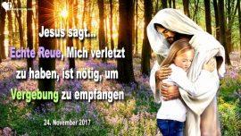 2017-11-24 - Aufrichtige Reue-Gott Heiliger Geist verletzen-Notwendigkeit Reue-Vergebung-Liebesbrief von Jesus
