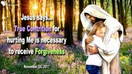 2017-11-24 - True Contrition for hurting God Jesus Christ-Necessary Repentance-Forgiveness-Love Letter from Jesus