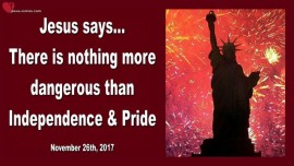 There is nothing more dangerous than Independence and Pride-Love Letter from Jesus 2
