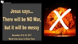 Jesus says-There will be NO War but it will be messy-Love Letter from Jesus