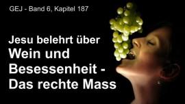 Das Grosse Johannes Evangelium Jakob Lorber-Wein und Besessenheit-das rechte Mass