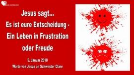 2018-01-05 - Jesus sagt-Es ist eure Entscheidung-Ein Leben in Frustration oder ein Leben in Freude-Liebesbrief von Jesus
