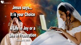 2018-01-05 - Your Choice-Life in Joy-Life in Frustration-Wasting Time-Love Letter from Jesus Christ