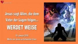 2018-01-18 - Jesus sagt zu Allen, die dem Vater der Luegen folgen-Werdet weise-Liebesbrief von Jesus