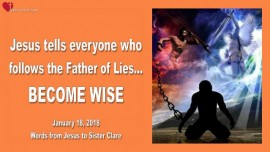 2018-01-18 - Jesus tells everyone, who follows the Father of Lies-Become wise-Love Letter from Jesus