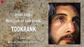 2018-01-19 - Jesus sagt-Mein Leib ist sehr krank-todkrank-Liebesbrief von Jesus