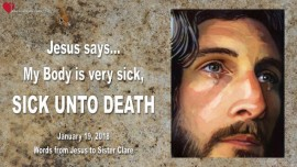 2018-01-19 - Jesus says-My Body is very sick-sick unto death-Loveletter from Jesus