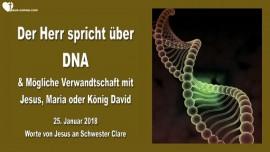 2018-01-25 - Der Herr spricht ueber DNA und moegliche Verwandtschaft mit Jesus-Maria-Koenig David-Liebesbrief von Jesus